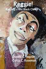 Reggie! Ringling's First Black Clown by Donald Hepner Curtis Roseman