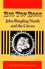 Big Top Boss: John Ringling North and the Circus by David Hammarstrom