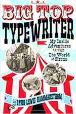 Big Top Typewriter: My Inside Adventures through the World of Circus, by David Lewis Hammarstrom.