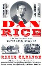 Dan Rice: The Most Famous Man You've Never Heard of  by David Carlyon and Ken Emerson
