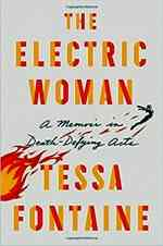 The Electric Woman: A Memoir in Death-Defying Acts. By Tessa Fontaine