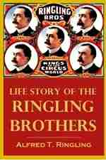 Life Story of the Ringling Brothers by Alfred T. Ringling