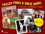 Pickled Punks & Girlie Shows: A Life Spent on the Midways of America by Rick West
