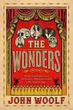 The Wonders: The Extraordinary Performers Who Transformed the Victorian Age by John Woolf